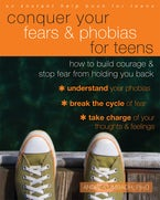 Conquer Your Fears and Phobias for Teens