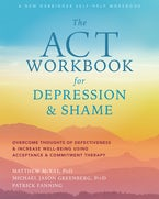 The ACT Workbook for Depression and Shame